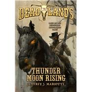 Deadlands: Thunder Moon Rising by Mariotte, Jeffrey, 9780765375285