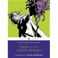 Tales of the Greek Heroes by Green, Roger Lancelyn; Riordan, Rick, 9780141325286