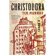 Christodora A Novel by Murphy, Tim, 9780802125286