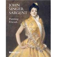 John Singer Sargent: Painting Friends by Gallati, Barbara Dayer, 9780847845286