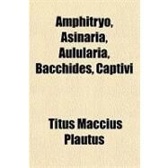 Amphitryo, Asinaria, Aulularia, Bacchides, Captivi by Plautus, Titus Maccius, 9781153585286