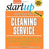 Start Your Own Cleaning Service Maid Service, Janitorial Service, Carpet and Upholstery Service, and More by Unknown, 9781599185286