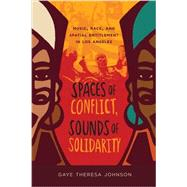 Spaces of Conflict, Sounds of Solidarity by Johnson, Gaye Theresa, 9780520275287