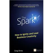 The Spark How to Ignite and Lead Business Creativity by Orme, Greg, 9781292005287