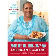 Melba's American Comfort 100 Recipes from My Heart to Your Kitchen by Wilson, Melba; Hom, Melissa, 9781476795287