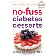 No-Fuss Diabetes Desserts Fresh, Fast and Diabetes-Friendly Desserts by Gassenheimer, Linda, 9781580405287