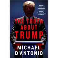 The Truth About Trump by D'Antonio, Michael, 9781250105288