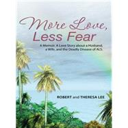 More Love, Less Fear by Lee, Robert; Lee, Theresa, 9781504325288
