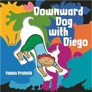 Downward Dog With Diego by Prichett, Pamela, 9781609055288