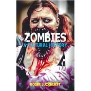 Zombies: A Cultural History by Luckhurst, Roger, 9781780235288