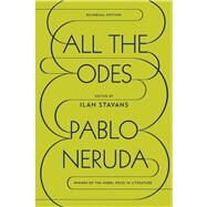 All the Odes A Bilingual Edition by Neruda, Pablo; Stavans, Ilan, 9780374115289