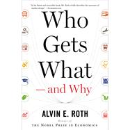 Who Gets What — and Why by Roth, Alvin E., 9780544705289