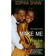 Make Me Yours by Shaw, Sophia, 9780758265289