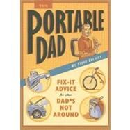 The Portable Dad: Fix- It Advice For When Dad's Not Around by Elliott, Steve, 9780762435289