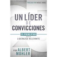 Un líder de convicciones 25 principios para un liderazgo relevante by Mohler, Al, 9781462745289