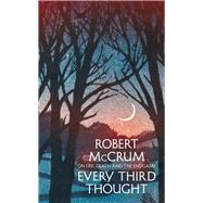 Every Third Thought by McCrum, Robert, 9781509815289