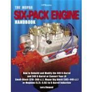 The Mopar Six-Pack Engine Handbook HP1528 How to Rebuild and Modify the 440 6-Barrel and 340 6-Barrelor Convert Your LA Small-Block (318-360 c.i.), Mopar Big Bl