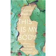 This Is My Body by Shanks, Hannah, 9781935205289