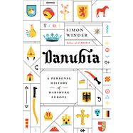 Danubia: A Personal History of Habsburg Europe by Winder, Simon, 9780374175290