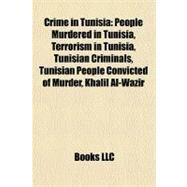Crime in Tunisi : People Murdered in Tunisia, Terrorism in Tunisia, Tunisian Criminals, Tunisian People Convicted of Murder, Khalil Al-Wazir by , 9781156345290