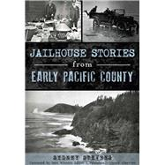 Jailhouse Stories from Early Pacific County by Stevens, Sydney; Winters, Matt, 9781467135290