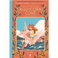 Aquicorn Cove by O'Neill, Katie; Yarwood, Ari, 9781620105290