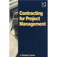 Contracting for Project Management by Turner,J. Rodney, 9780566085291