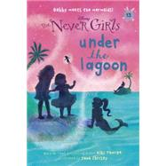 Never Girls #13: Under the Lagoon (Disney: The Never Girls) by THORPE, KIKICHRISTY, JANA, 9780736435291