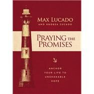 Praying the Promises by Lucado, Max; Lucado, Andrea, 9781400315291