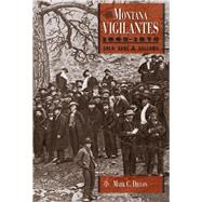 The Montana Vigilantes 1863-1870 by Dillon, Mark C., 9781607325291