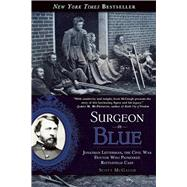 Surgeon in Blue: Jonathan Letterman, the Civil War Doctor Who Pioneered Battlefield Care by McGaugh, Scott, 9781628725292