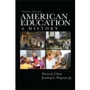 American Education : A History by Urban; Wayne J., 9780415965293