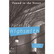 Found in the Street by Highsmith, Patricia, 9780802125293