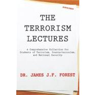 The Terrorism Lectures: A Comprehensive Collection for Students of Terrorism, Counterterrorism, and National Security by Forest, James J. F., Dr., 9780984225293