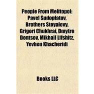 People from Melitopol : Pavel Sudoplatov, Brothers Stoyalovy, Grigori Chukhrai, Dmytro Dontsov, Mikhail Lifshitz, Yevhen Khacheridi by , 9781156935293