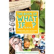 The Book of What If...? Questions and Activities for Curious Minds by Murrie, Matt; McHugh, Andrew R, 9781582705293