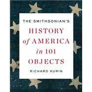 The Smithsonian's History of America in 101 Objects by Kurin, Richard, 9781594205293