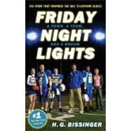 Friday Night Lights : A Town, a Team, and a Dream by Bissinger, H. G., 9780306815294