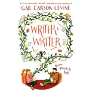Writer to Writer: From Think to Ink by Levine, Gail Carson, 9780062275295
