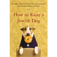 How to Raise a Jewish Dog by Rabbis of Boca Raton Theological Seminar; Weiner, Ellis; Davilman, Barbara, 9780316015295