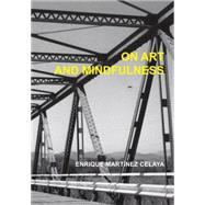 On Art and Mindfulness by Celaya, Enrique Martinez, 9780979975295