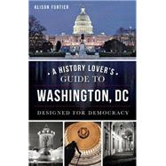 A History Lover's Guide to Washington, DC by Fortier, Alison; O'Hanlon, Gregory; Snyder, Joseph Harrison, 9781626195295