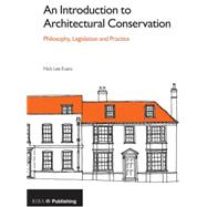 An Introduction to Architectural Conservation: Philosophy, Legislation and Practice by Lee Evans; Nick, 9781859465295