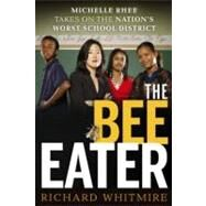 The Bee Eater Michelle Rhee Takes on the Nation's Worst School District by Whitmire, Richard, 9780470905296