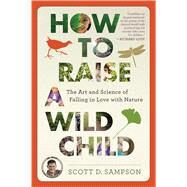 How to Raise a Wild Child by Sampson, Scott D., 9780544705296