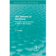 The Defence of Terrorism (Routledge Revivals): Terrorism and Communism by Trotsky; Leon, 9781138015296