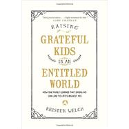 Raising Grateful Kids in an Entitled World by Welch, Kristen, 9781496405296