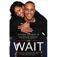 The Wait A Powerful Practice to Finding the Love of Your Life and the Life You Love by Franklin, DeVon; Good, Meagan; Vandehey, Tim, 9781501105296