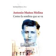 Como la sombra que se va / As the shadow that goes by Molina, Antonio Muñoz, 9786070725296