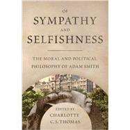 Of Sympathy and Selfishness: The Moral and Political Philosophy of Adam Smith by Thomas, Charlotte C. S., 9780881465297